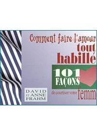COMMENT FAIRE L'AMOUR TOUT HABILLE, 101 FACONS DE COURTISER VOTRE FEMME