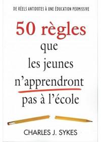 50 REGLES QUE LES JEUNES N'APPRENDRONT PAS A L'ECOLE