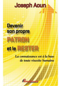 DEVENIR SON PROPRE PATRON ET LE RESTER