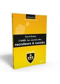 AMR LIVRE 3 - LES SECRETS DES RECRUTEURS A SUCCES