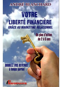 VOTRE LIBERTE FINANCIERE GRACE AU MARKETING RELATIONNEL