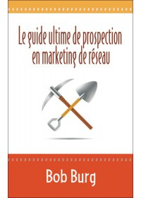 LE GUIDE ULTIME DE PROSPECTION EN MARKETING DE RESEAU