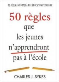 50 REGLES QUE LES JEUNES N'APPRENDRONT PAS À L'ÉCOLE - OCCASION