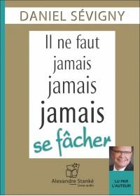 IL NE FAUT JAMAIS, JAMAIS, JAMAIS SE FÂCHER - Audio Numérique