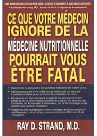 CE QUE VOTRE MÉDECIN IGNORE DE LA MÉDECINE NUTRITIONNELLE POURRAIT VOUS ÊTRE FATAL - OCCASION