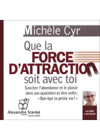 QUE LA FORCE D'ATTRACTION SOIT AVEC TOI - Michele Cyr - Audio Numerique
