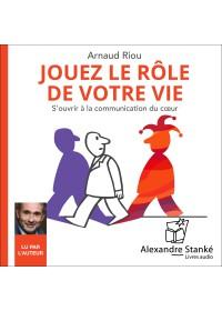 JOUEZ LE ROLE DE VOTRE VIE - Arnaud Riou - Audio Numerique