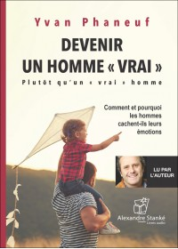 Devenir un homme vrai - Yvan Phaneuf - Livre audio 2 CD