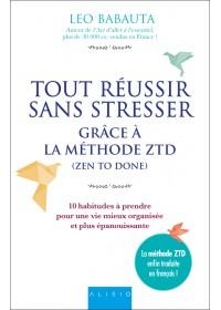 Tout reussir sans stresser grace a la methode ZTD - Leo Babauta