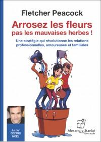 CD - ARROSEZ LES FLEURS PAS LES MAUVAISES HERBES !