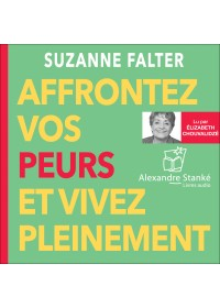 AFFRONTEZ VOS PEURS ET VIVEZ PLEINEMENT - Suzanne Falter - Audio Numerique